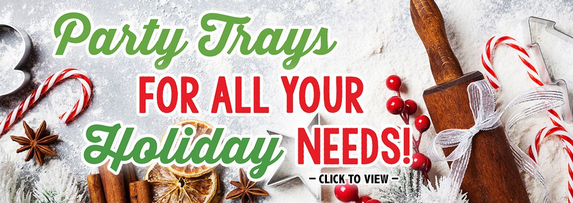 We Have Party Trays For All Your Holiday Needs